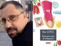 """Romanul """"Fetiţa care se juca de-a Dumnezeu"""", de Dan Lungu, va fi tradus în bulgară"""