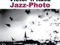 """Victor T. Rusu participă cu expoziţia personală """"Jazz Photo"""""""