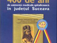 """""""400 de ani de asistenţă medicală spitalicească în judeţul Suceava"""""""